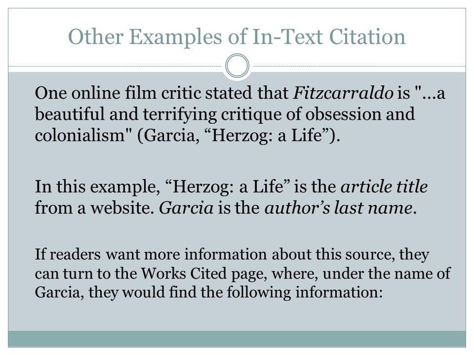 Other Examples of In-Text Citation One online film critic stated that Fitzcarraldo is ...a beautiful and terrifying critique of obsession and colonialism (Garcia, Herzog: a Life ).