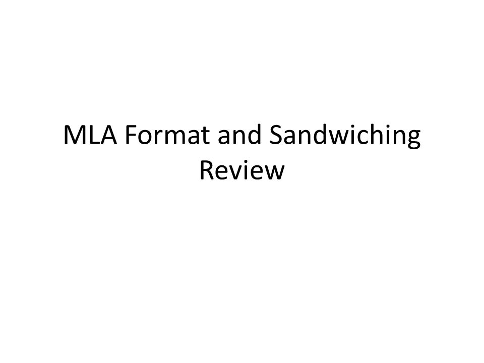 MLA Format and Sandwiching Review