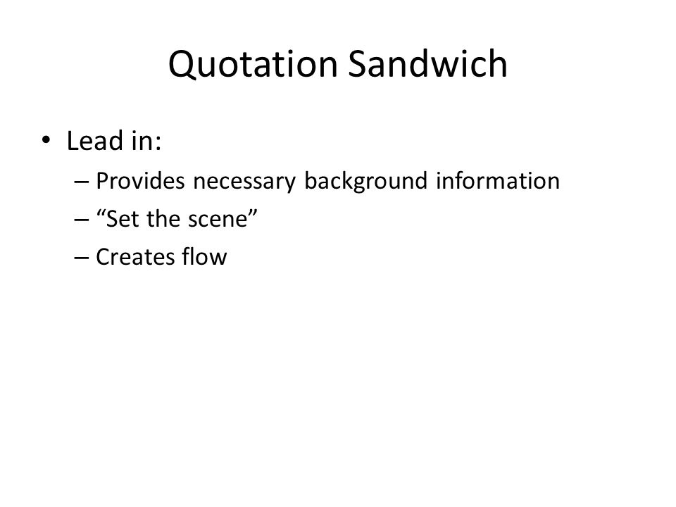 Quotation Sandwich Lead in: – Provides necessary background information – Set the scene – Creates flow
