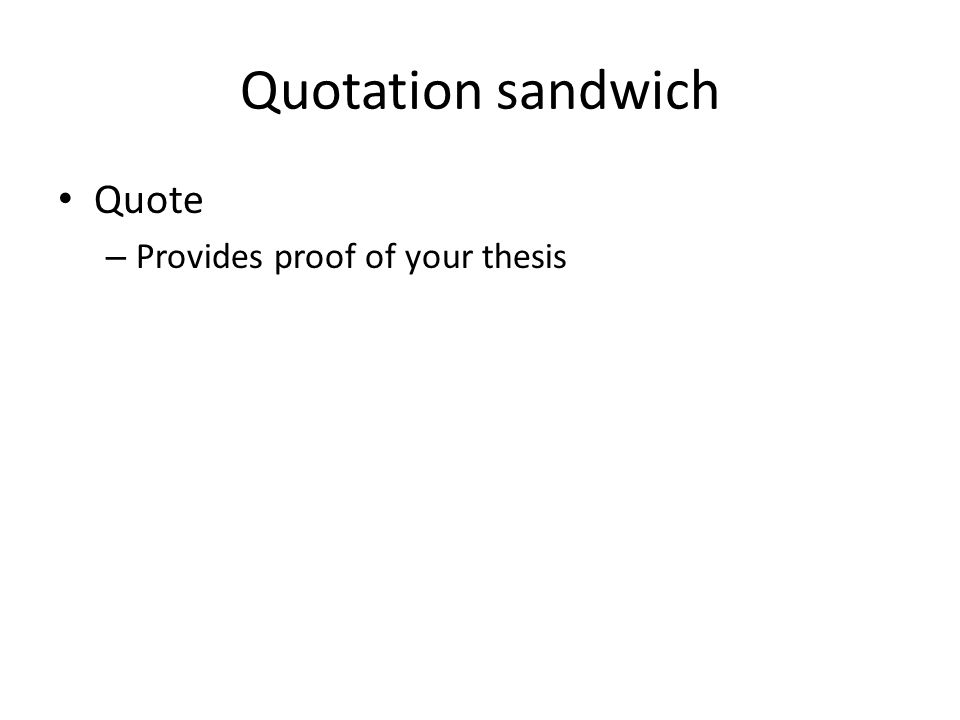 Quotation sandwich Quote – Provides proof of your thesis