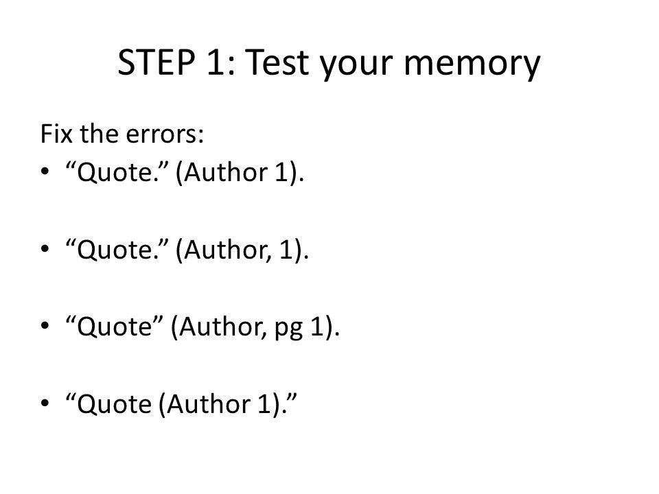 STEP 1: Test your memory Fix the errors: Quote. (Author 1).