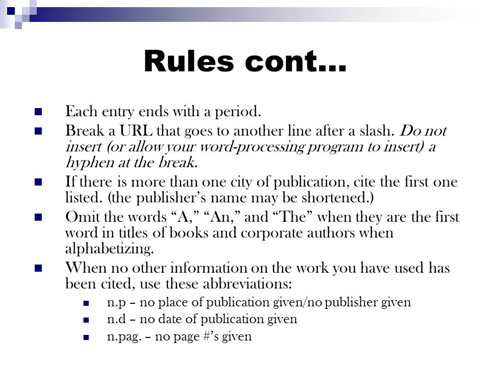 Rules of a Works Cited page Title the page Works Cited. Arrange the entries in alphabetical order by the first word of the entry.