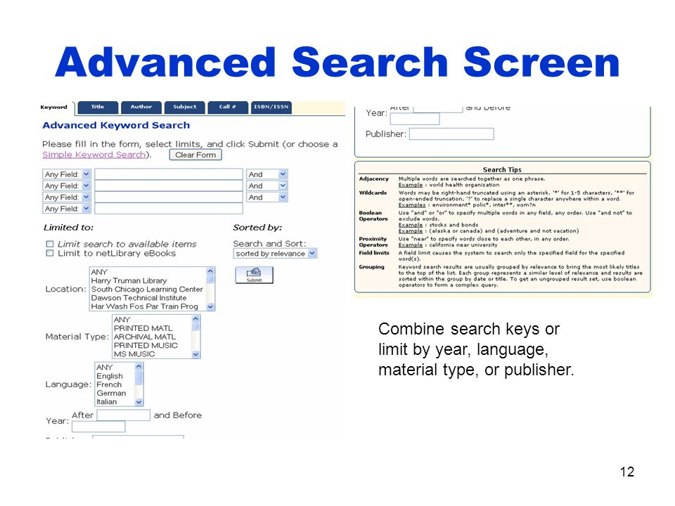 12 Advanced Search Screen Combine search keys or limit by year, language, material type, or publisher.