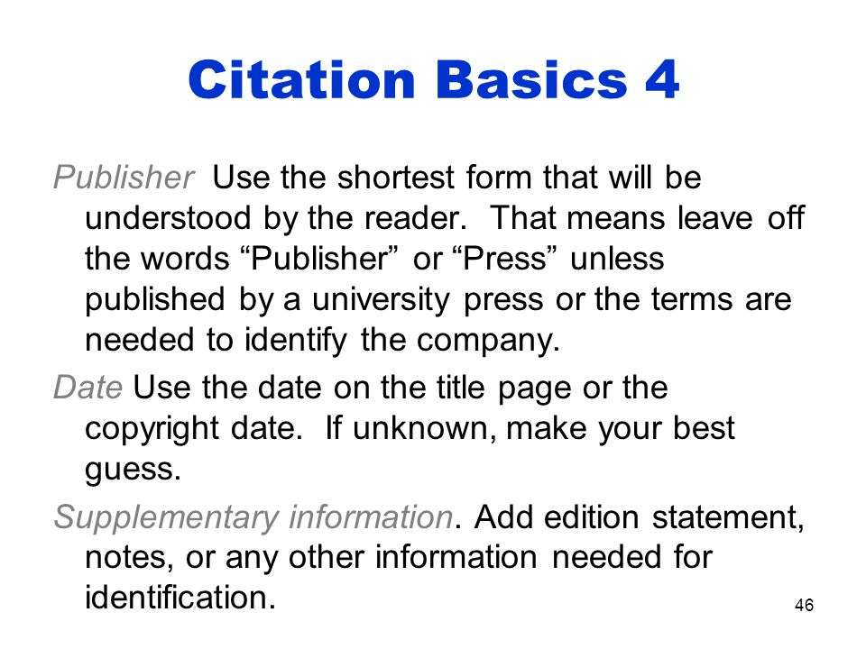 Citation Basics 4 Publisher Use the shortest form that will be understood by the reader.