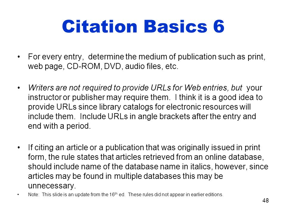 Citation Basics 6 For every entry, determine the medium of publication such as print, web page, CD-ROM, DVD, audio files, etc.