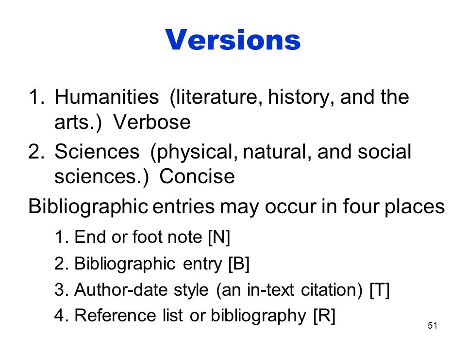 Versions 1.Humanities (literature, history, and the arts.) Verbose 2.Sciences (physical, natural, and social sciences.) Concise Bibliographic entries may occur in four places 1.