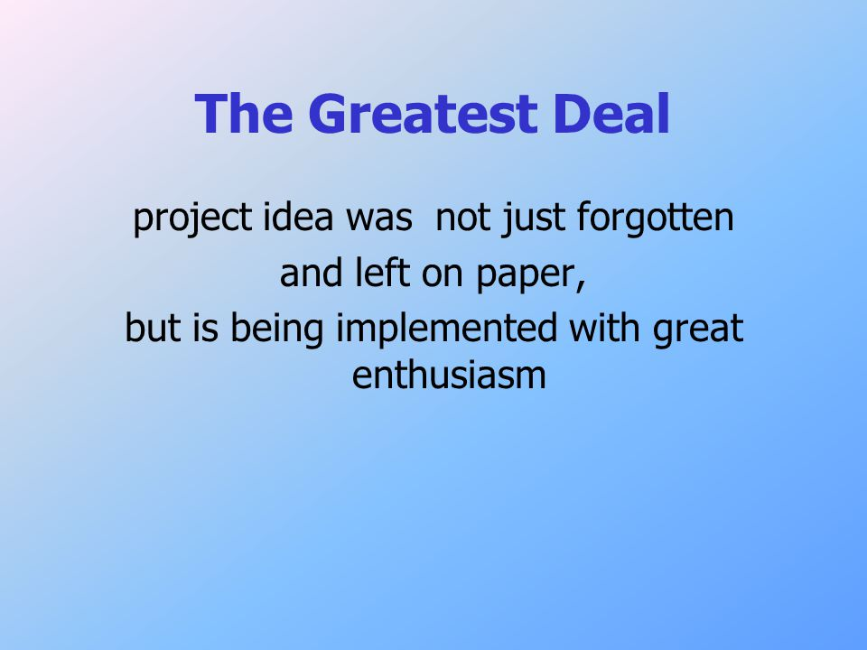 The Greatest Deal project idea was not just forgotten and left on paper, but is being implemented with great enthusiasm