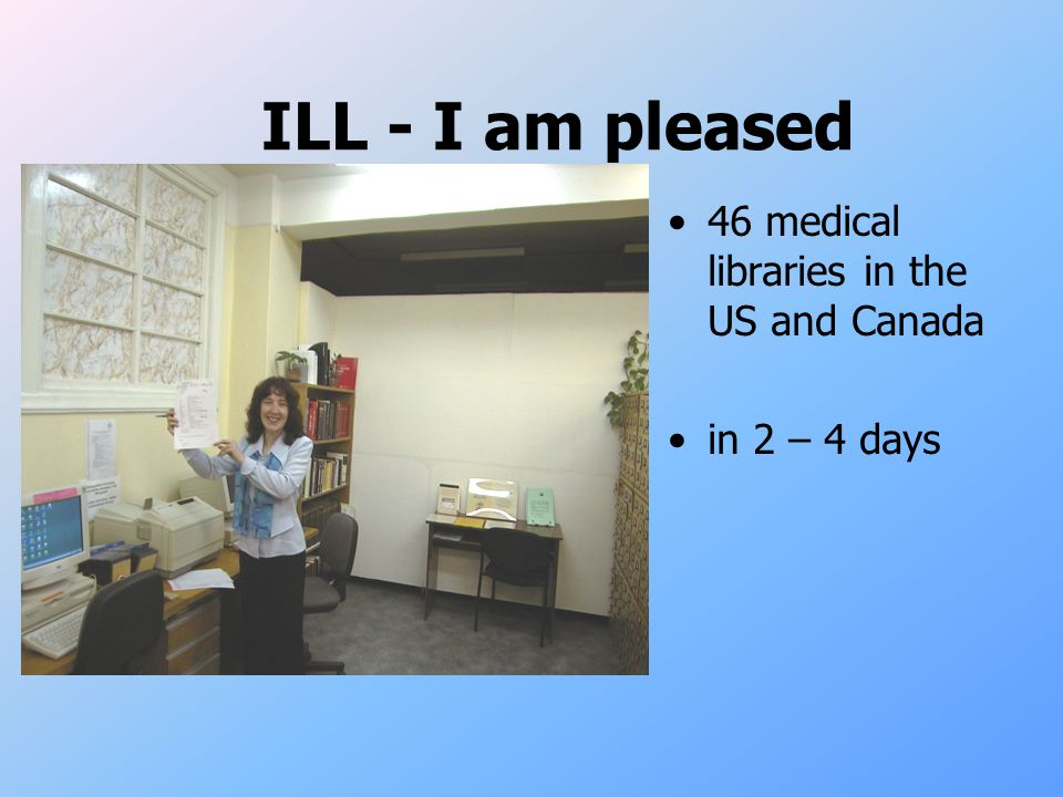 ILL - I am pleased 46 medical libraries in the US and Canada in 2 – 4 days