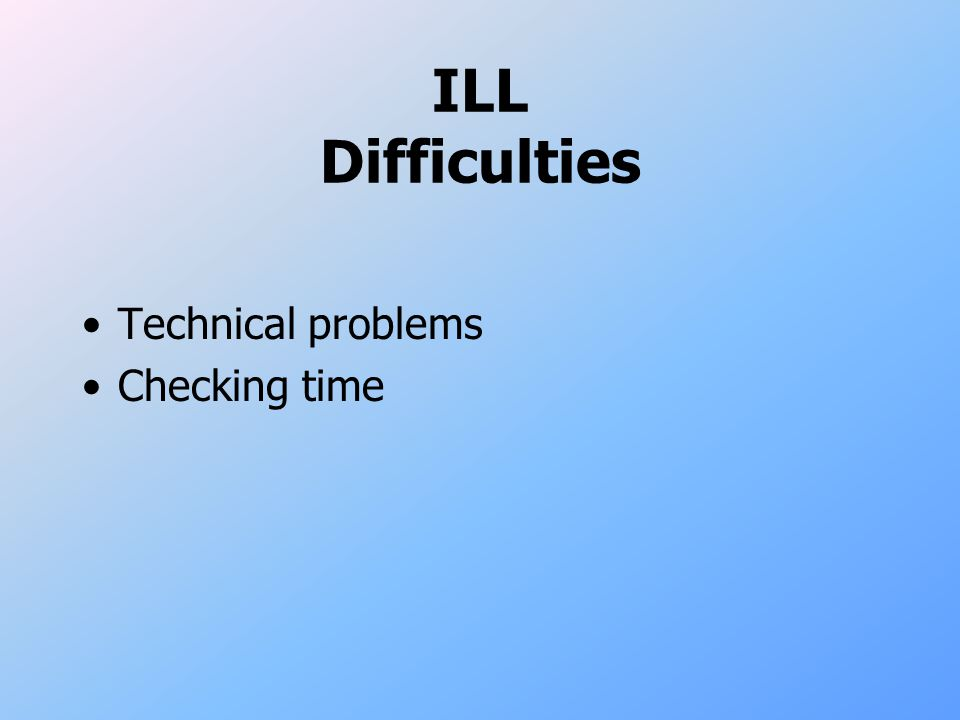 ILL Difficulties Technical problems Checking time