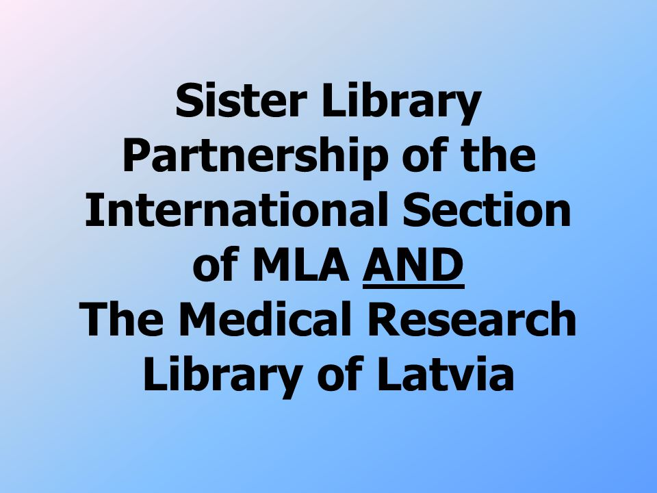 Sister Library Partnership of the International Section of MLA AND The Medical Research Library of Latvia