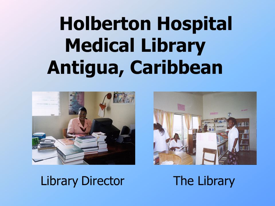 Holberton Hospital Medical Library Antigua, Caribbean Library DirectorThe Library