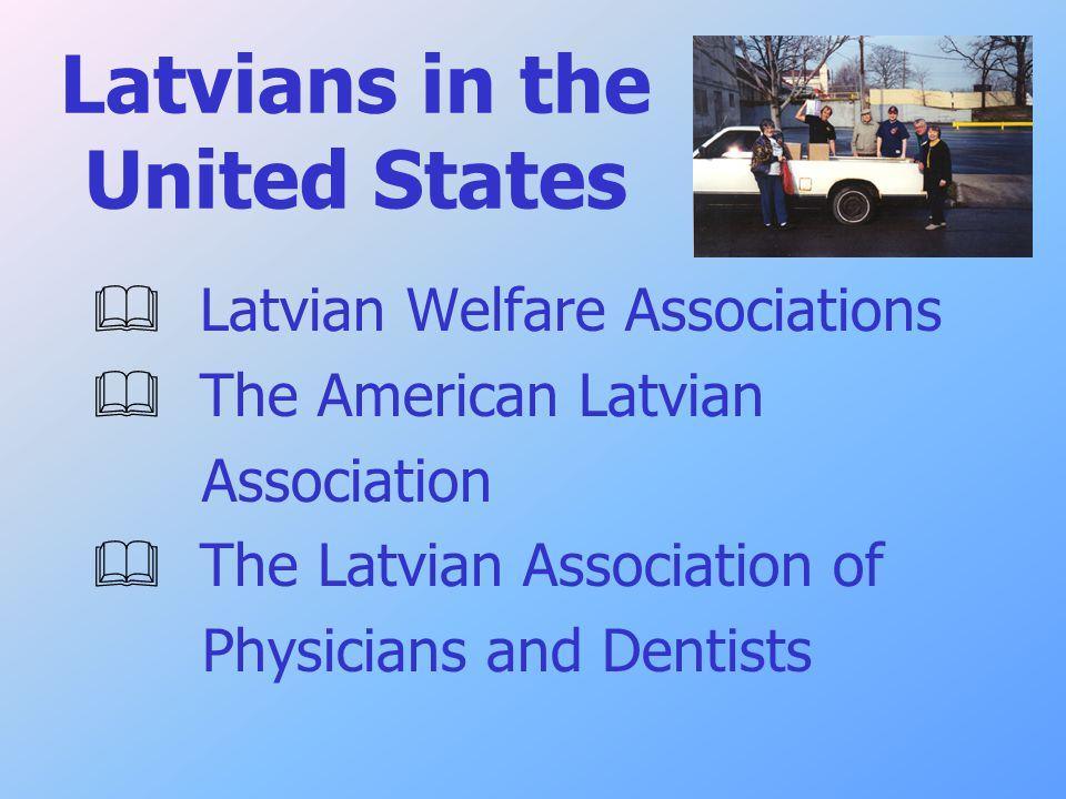 Latvians in the United States  Latvian Welfare Associations  The American Latvian Association  The Latvian Association of Physicians and Dentists