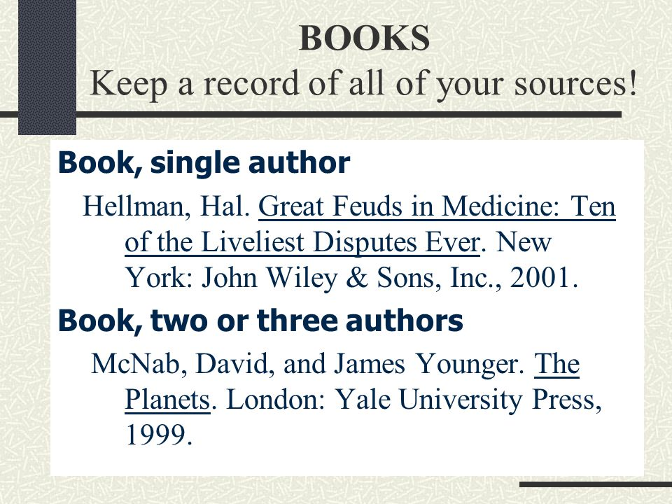 BOOKS Keep a record of all of your sources. Book, single author Hellman, Hal.