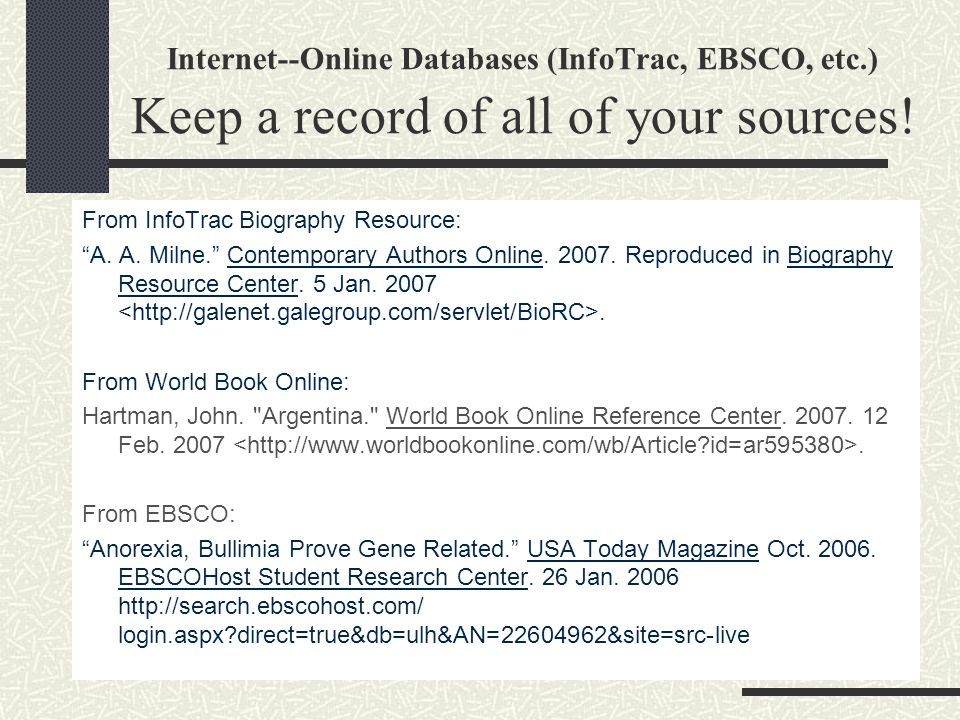 Internet--Online Databases (InfoTrac, EBSCO, etc.) Keep a record of all of your sources.