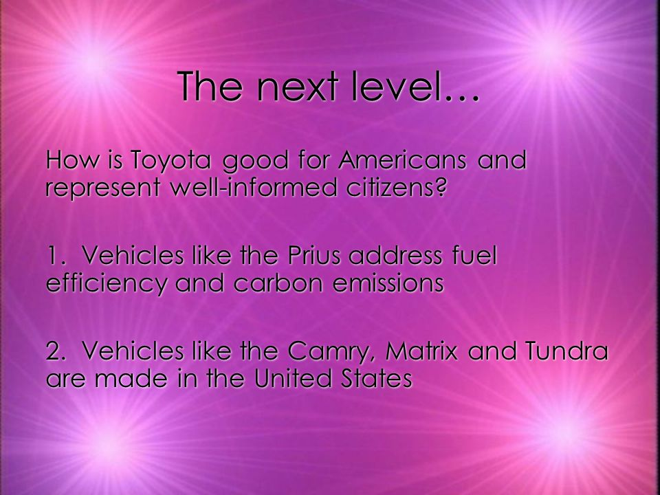 Now you're ready… Toyota is a good company for Americans because it represents the concerns of well-informed citizens.