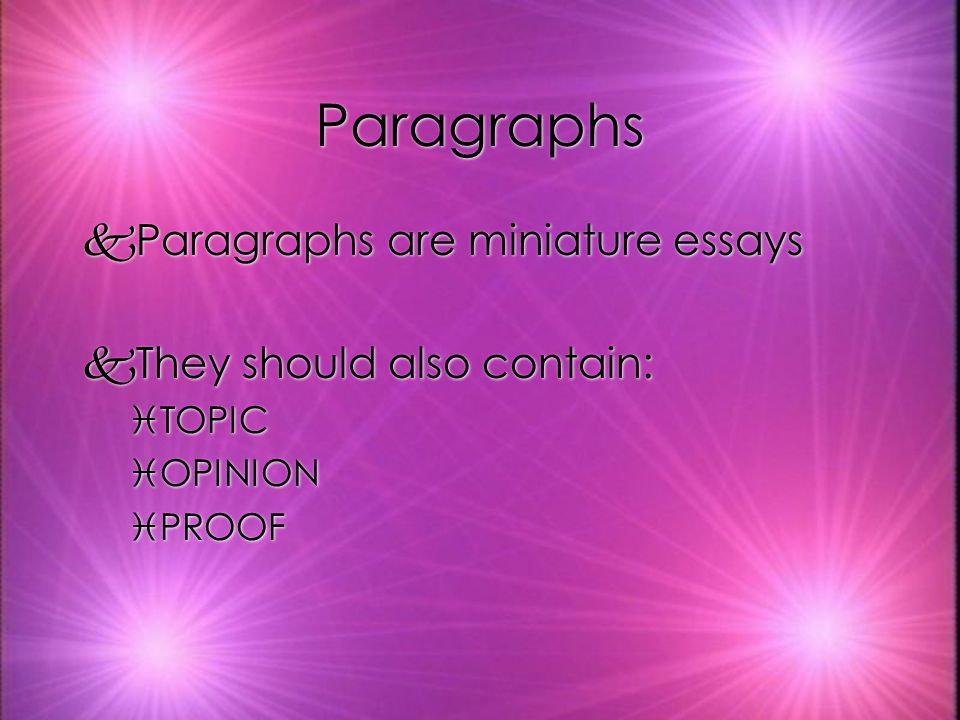 Paragraphs kParagraphs are miniature essays kThey should also contain: iTOPIC iOPINION iPROOF kParagraphs are miniature essays kThey should also contain: iTOPIC iOPINION iPROOF