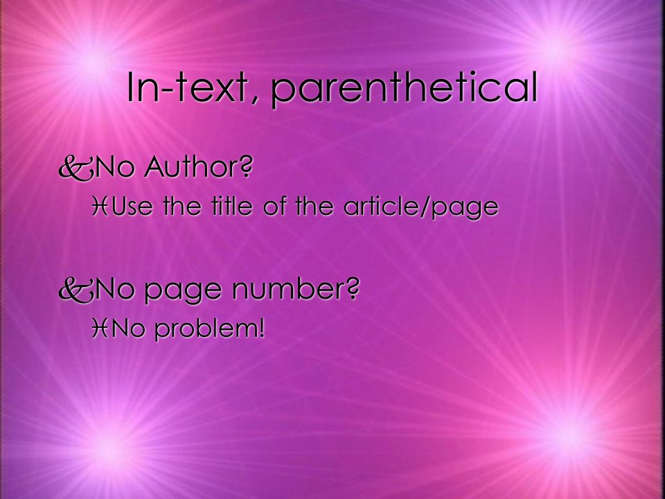 In-text, parenthetical kNo Author. iUse the title of the article/page kNo page number.