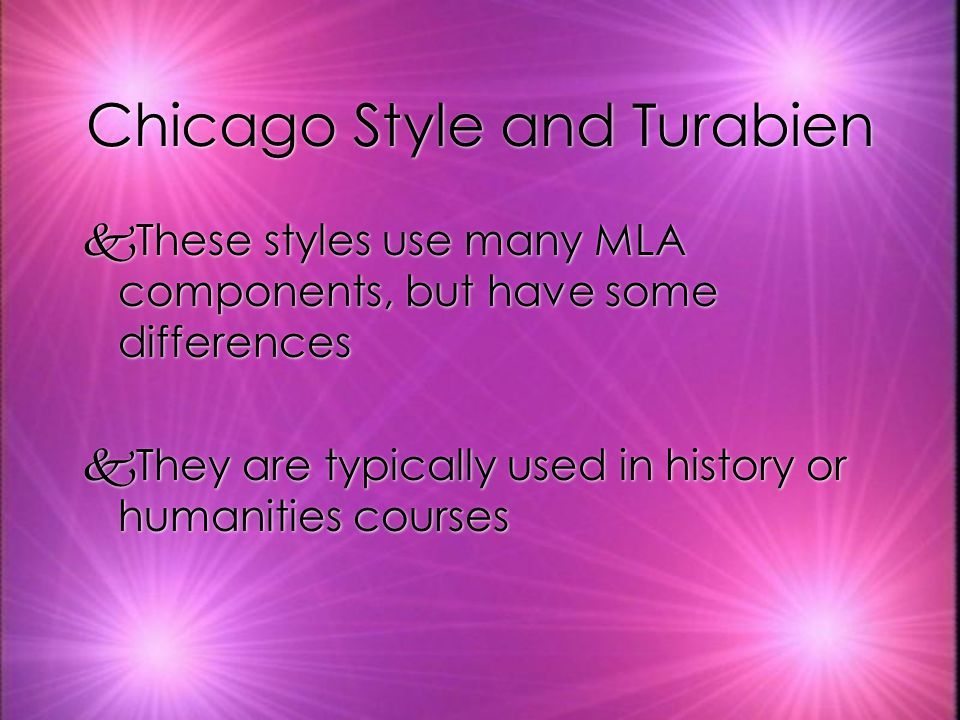 Style Manuals kMLA, Chicago, and Turabien style manuals are all available in book format kThe style guides are updated frequently kWatch for new editions throughout your education kMLA, Chicago, and Turabien style manuals are all available in book format kThe style guides are updated frequently kWatch for new editions throughout your education