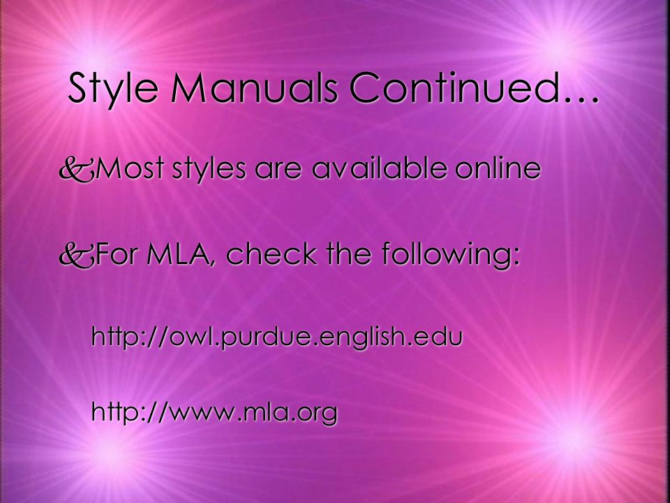 Style Manuals Continued… kMost styles are available online kFor MLA, check the following: http://owl.purdue.english.edu http://www.mla.org kMost styles are available online kFor MLA, check the following: http://owl.purdue.english.edu http://www.mla.org