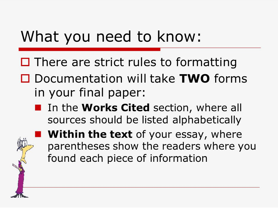 Rules for Formatting your Essay in MLA  12 pt Times New Roman  1 inch margins all around  Use a running header (Last name & page number)  Spacing- EVERYTHING is double-spaced including your Works Cited Page.