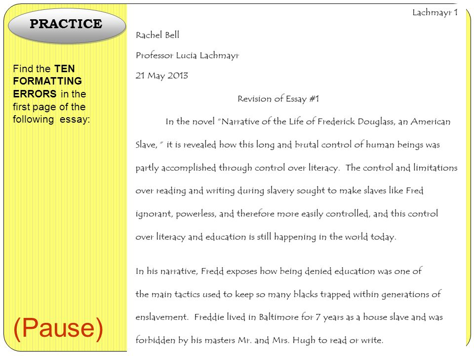 PRACTICE Find the TEN FORMATTING ERRORS in the first page of the following essay: (Pause)