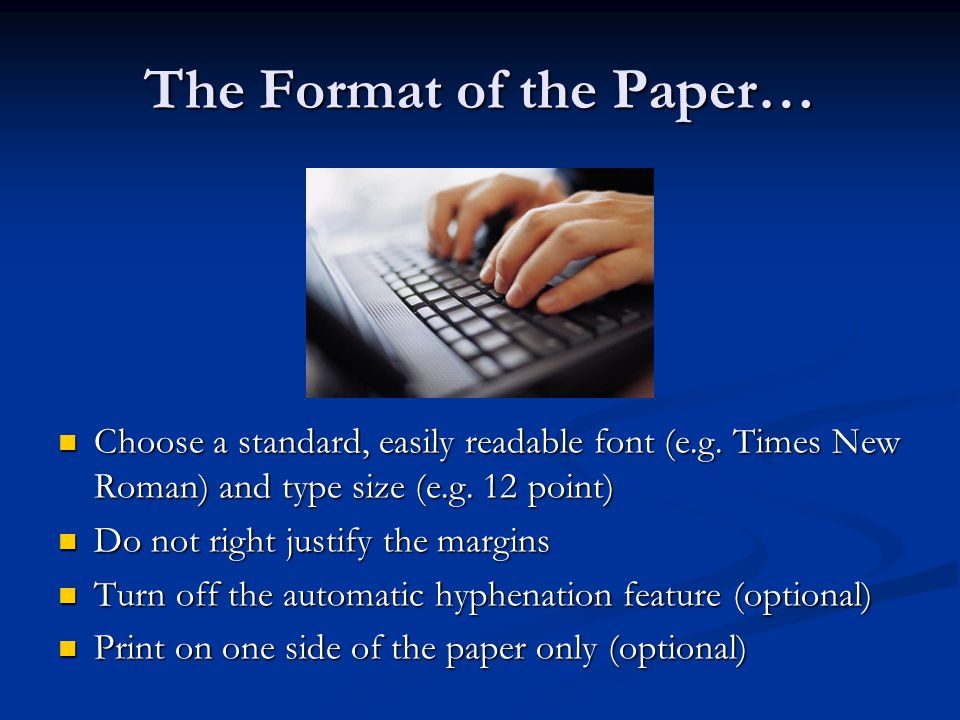 Format (continued)… MARGINS: MARGINS: Except for page numbers, 1 inch margins all around Except for page numbers, 1 inch margins all around Microsoft Word default is 1.25 for left & right margins Microsoft Word default is 1.25 for left & right margins Use Page Setup under the File menu to change.