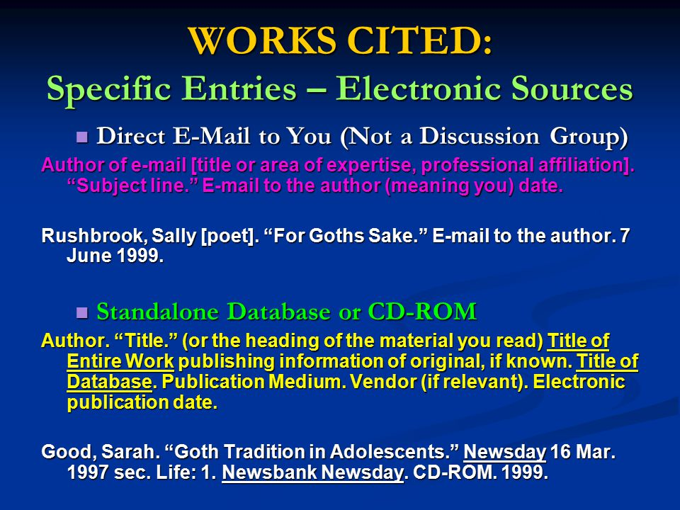 WORKS CITED: Specific Entries – Electronic Sources Direct E-Mail to You (Not a Discussion Group) Direct E-Mail to You (Not a Discussion Group) Author of e-mail [title or area of expertise, professional affiliation].