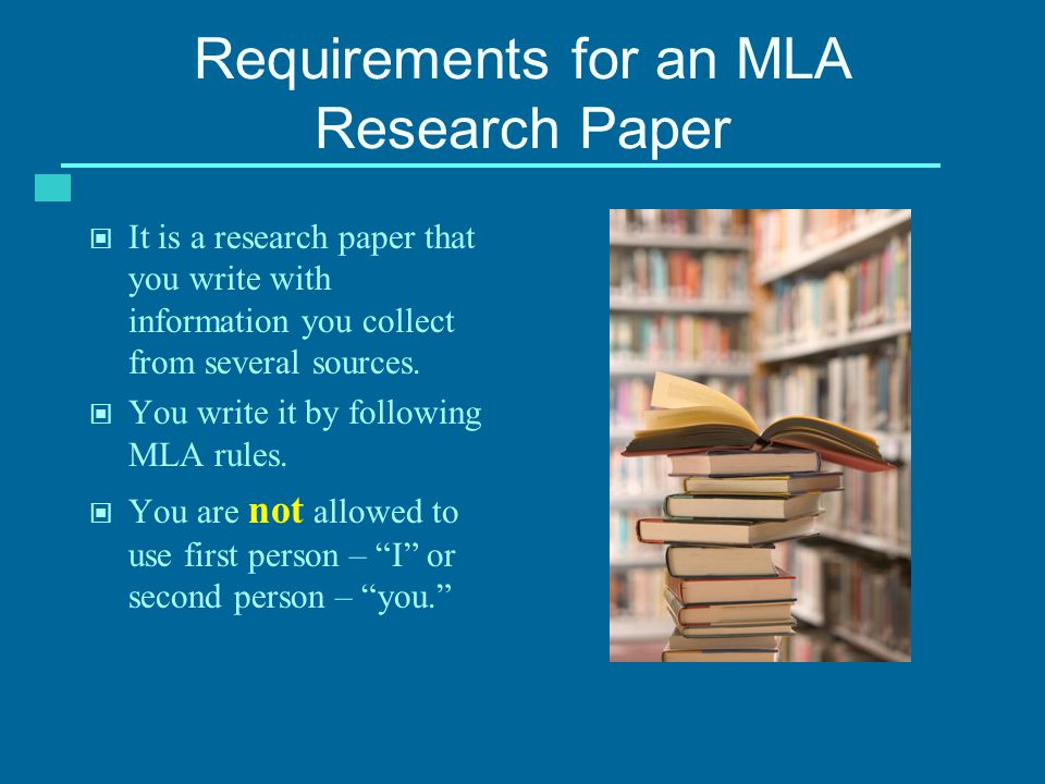 Requirements for an MLA Research Paper It is a research paper that you write with information you collect from several sources.