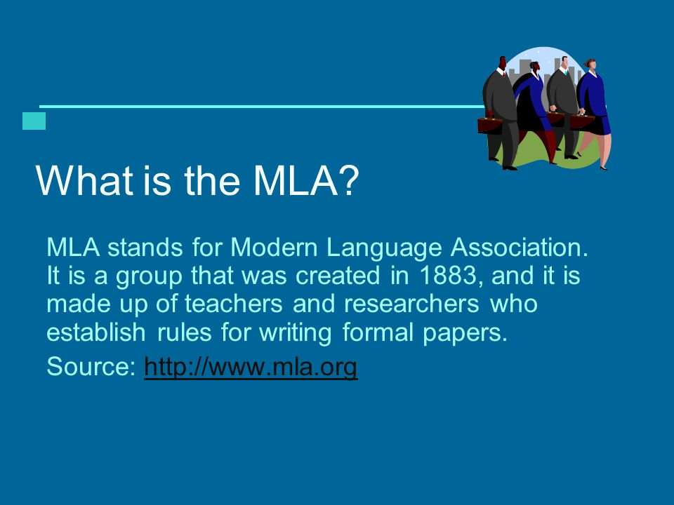 What is the MLA. MLA stands for Modern Language Association.