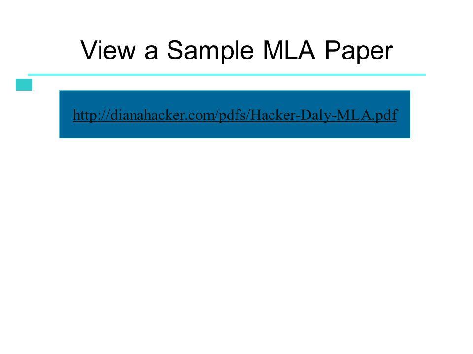 View a Sample MLA Paper http://dianahacker.com/pdfs/Hacker-Daly-MLA.pdf