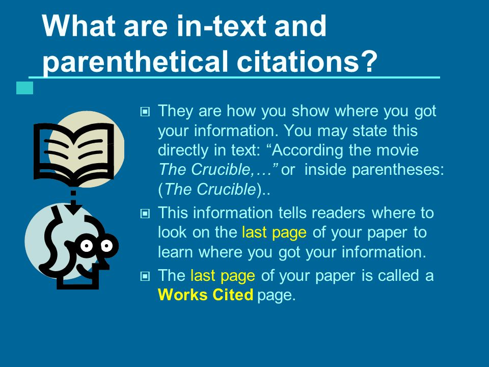 What are in-text and parenthetical citations. They are how you show where you got your information.
