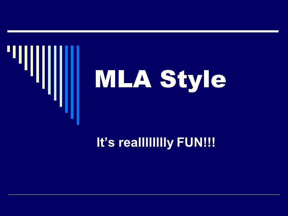 MLA Style It's realllllllly FUN!!!