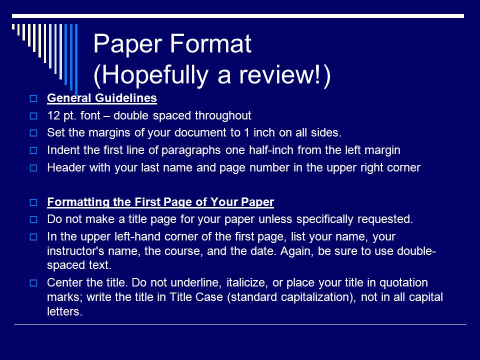 Paper Format (Hopefully a review!)  General Guidelines  12 pt.