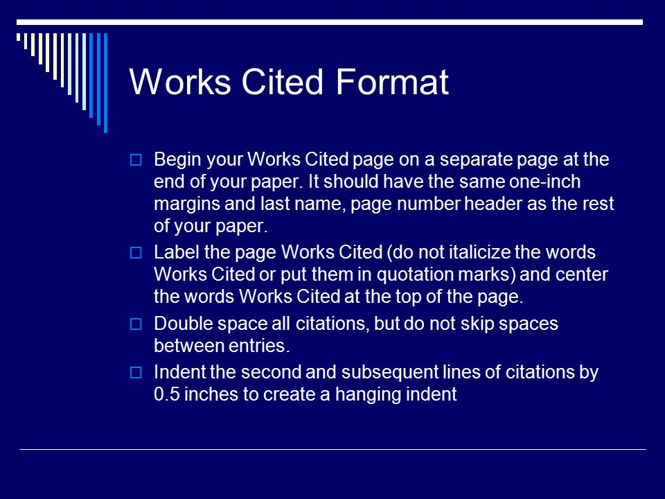 Works Cited Format  Begin your Works Cited page on a separate page at the end of your paper. It should have the same one-inch margins and last name,
