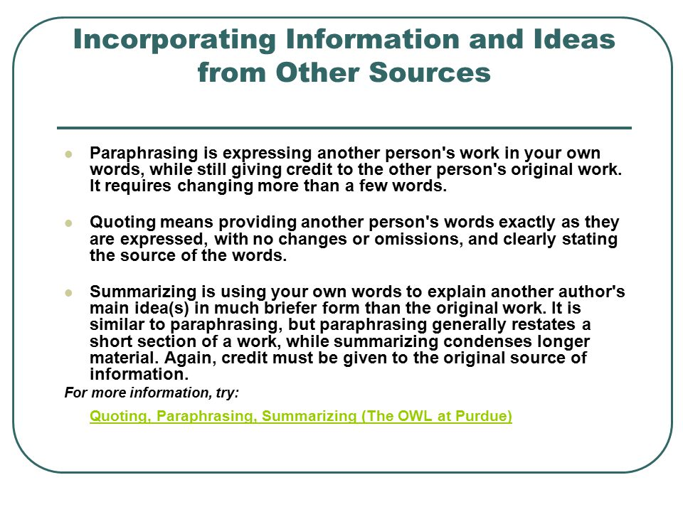 Incorporating Information and Ideas from Other Sources Paraphrasing is expressing another person's work in your own words, while still giving credit t