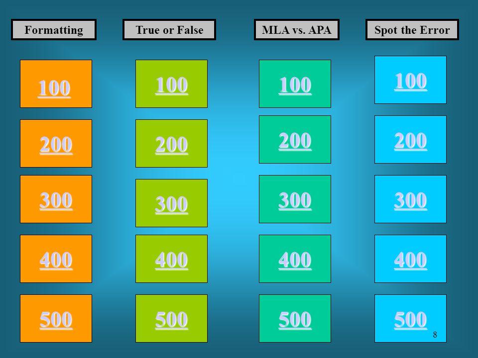 100 200 400 300 400 FormattingTrue or FalseMLA vs. APASpot the Error 300 200 400 200 100 500 100 8