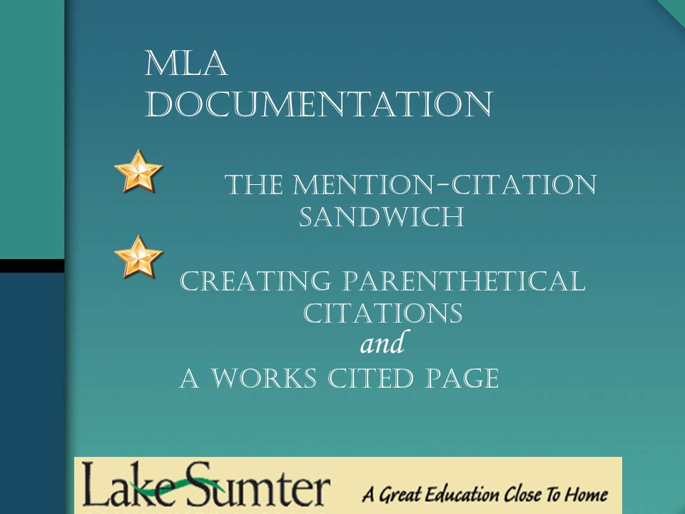 The Mention-Citation Sandwich Creating PARENTHETICAL CITATIONS and A Works Cited Page MLA Documentation