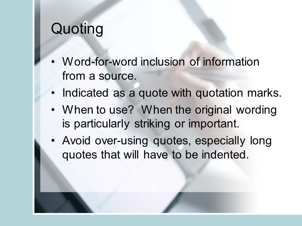 Quoting Word-for-word inclusion of information from a source.