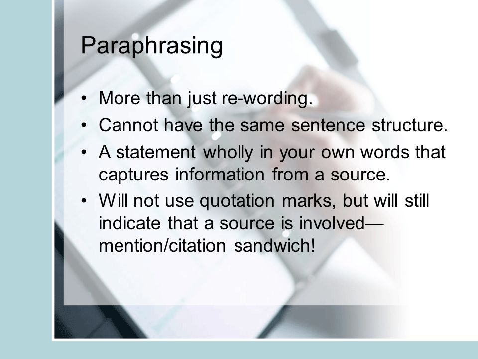 Paraphrasing More than just re-wording. Cannot have the same sentence structure.