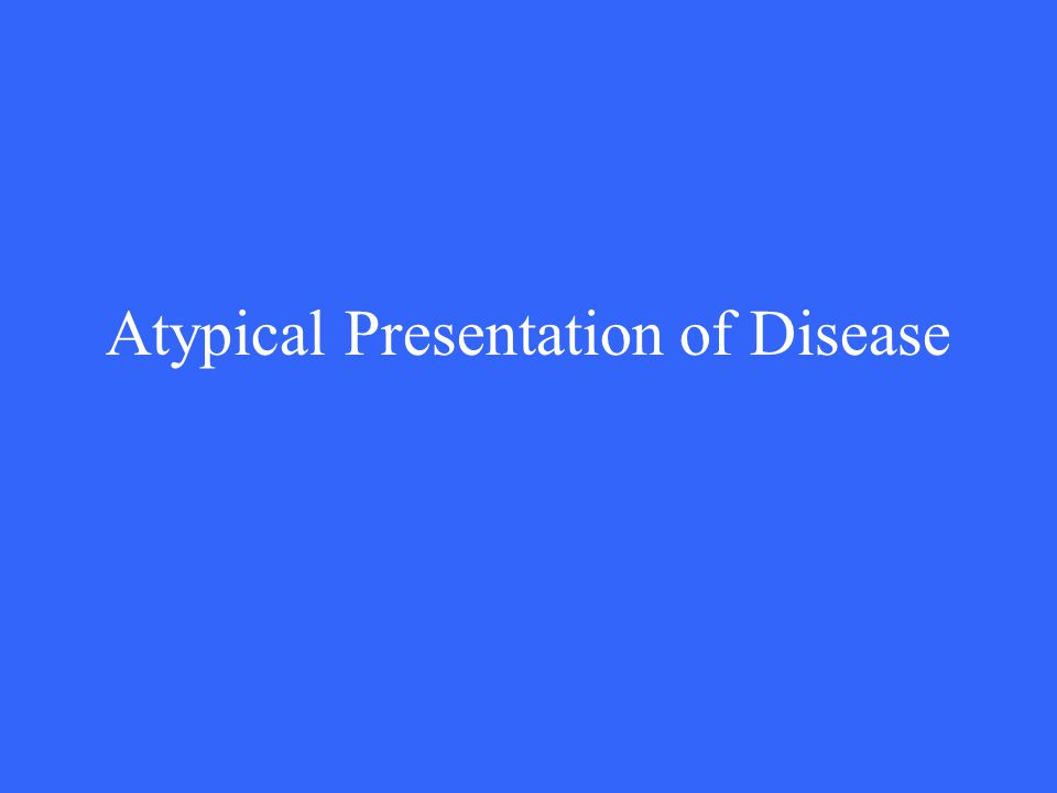 Atypical Presentation of Disease