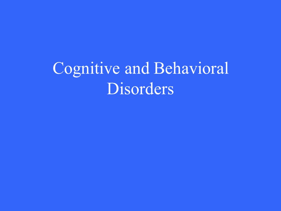Cognitive and Behavioral Disorders