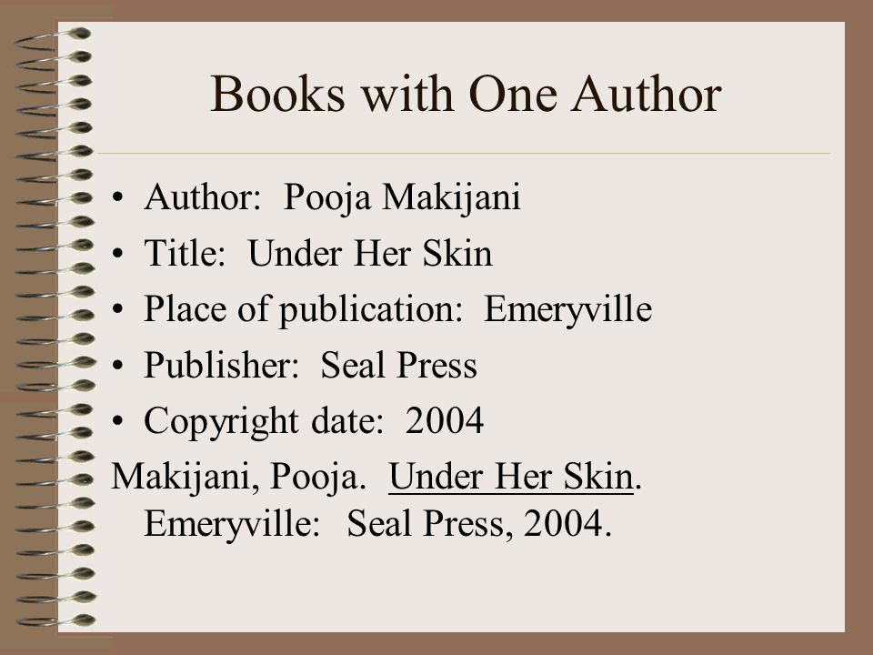 Books with One Author Author: Pooja Makijani Title: Under Her Skin Place of publication: Emeryville Publisher: Seal Press Copyright date: 2004 Makijani, Pooja.
