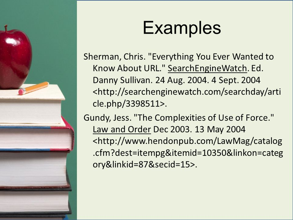 Examples Sherman, Chris. Everything You Ever Wanted to Know About URL. SearchEngineWatch.