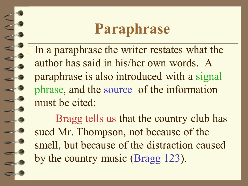 Paraphrase 4 In a paraphrase the writer restates what the author has said in his/her own words.