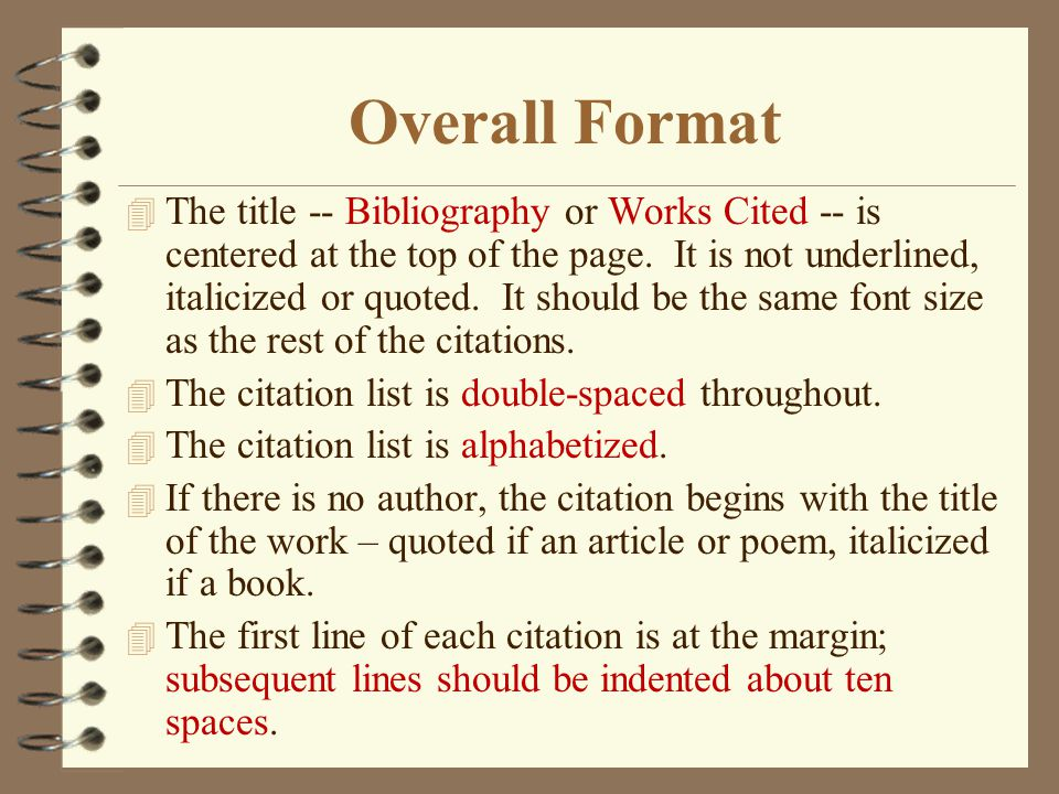 Overall Format 4 The title -- Bibliography or Works Cited -- is centered at the top of the page.
