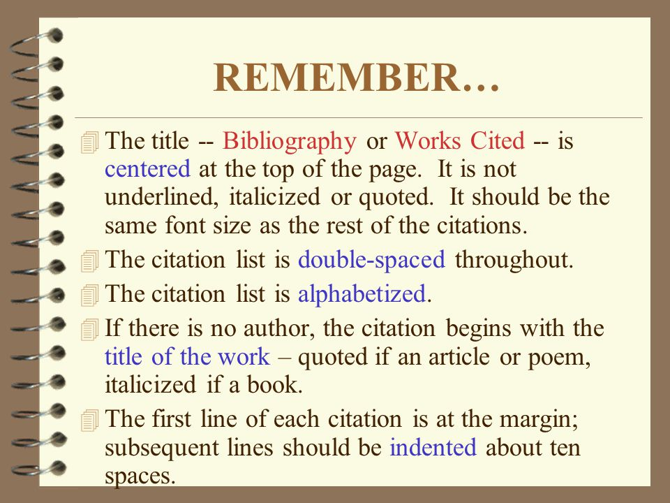 REMEMBER… 4 The title -- Bibliography or Works Cited -- is centered at the top of the page.