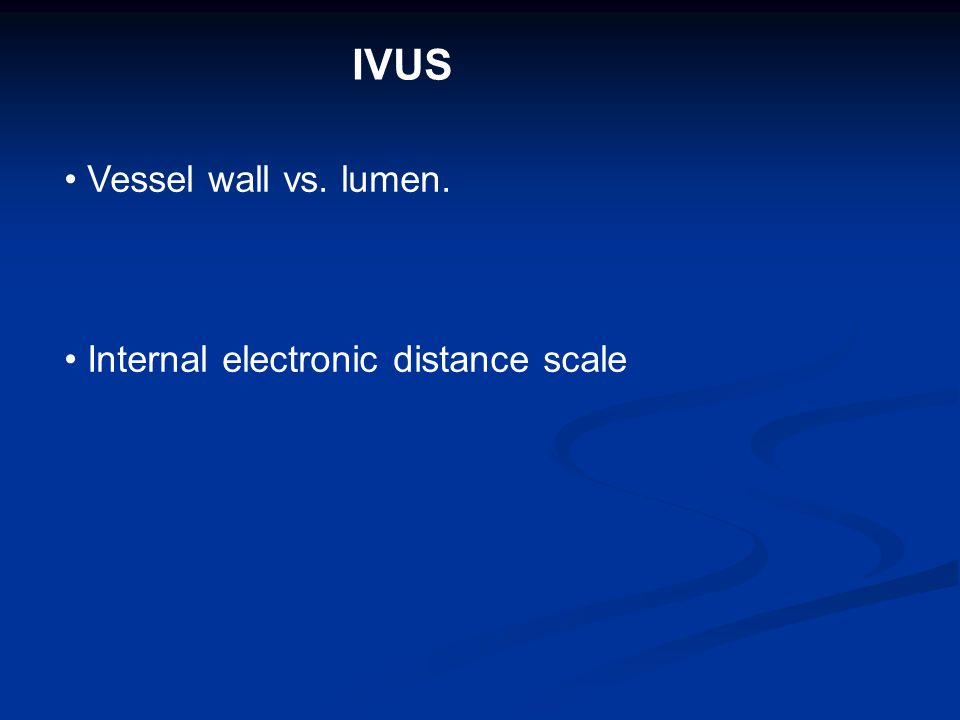 IVUS Technology Real time high resolution imaging.