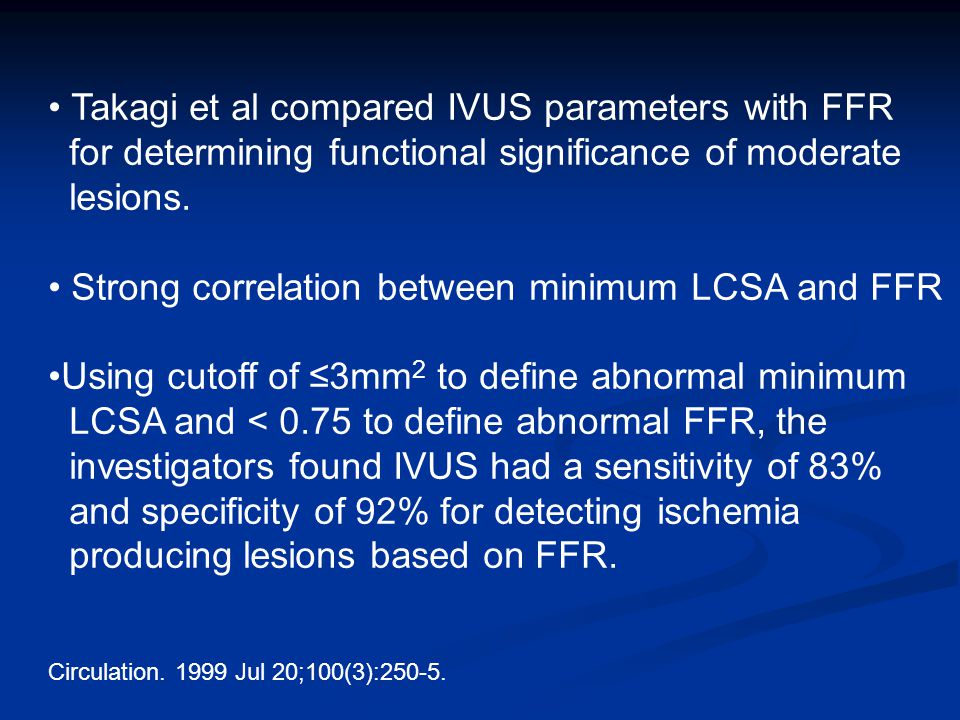 Takagi et al compared IVUS parameters with FFR for determining functional significance of moderate lesions.