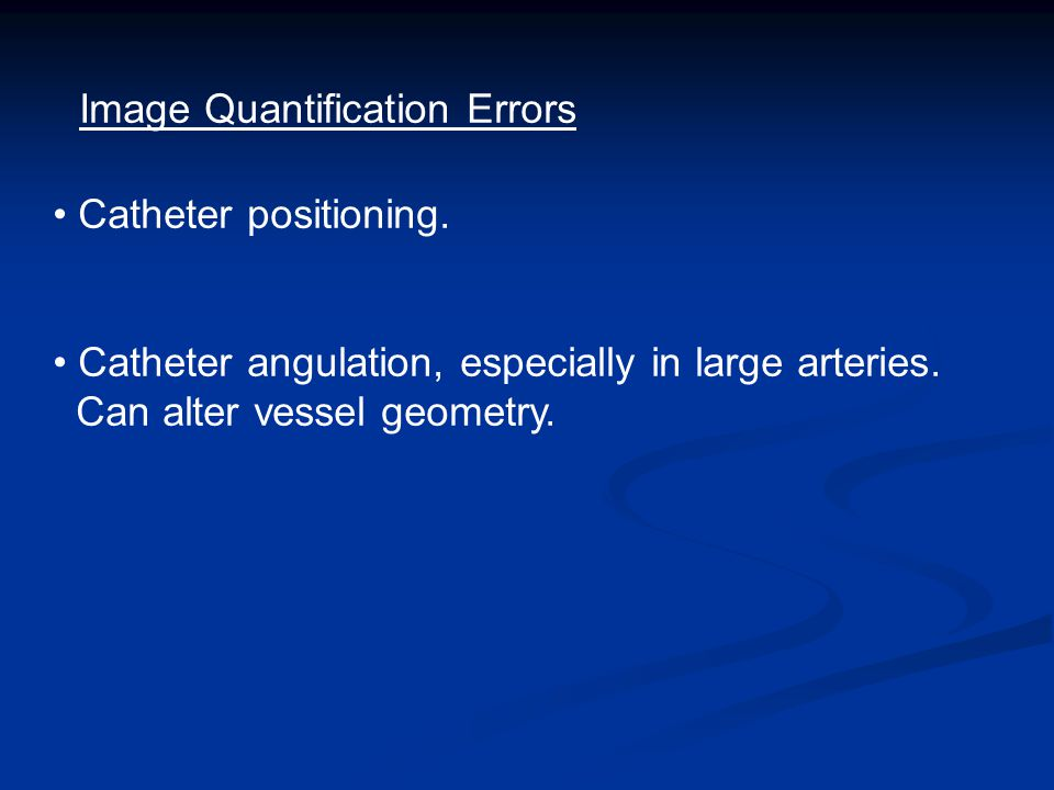 Image Quantification Errors Catheter positioning.