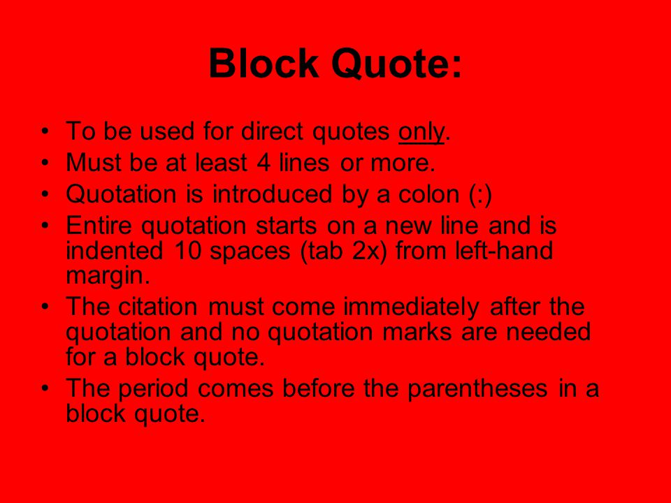 Block Quote: To be used for direct quotes only. Must be at least 4 lines or more.